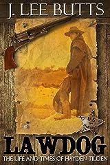 Lawdog: The Life and Times of Hayden Tilden (Hayden Tilden Westerns Book 1) Kindle Edition