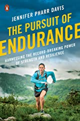The Pursuit of Endurance: Harnessing the Record-Breaking Power of Strength and Resilience Kindle Edition