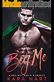 Beg Me: A Bad Boy Mafia Romance (Luciotti Crime Family)
