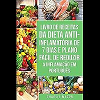 Livro de Receitas da Dieta Anti-inflamatória de 7 Dias E Plano Fácil de Reduzir a Inflamação Em português: Seu Guia…