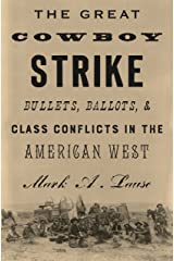 The Great Cowboy Strike: Bullets, Ballots & Class Conflicts in the American West Kindle Edition