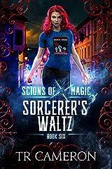 Sorcerer's Waltz: An Urban Fantasy Action Adventure (Scions of Magic Book 6) Kindle Edition