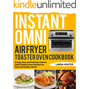 Instant Omni Air Fryer Toaster Oven Cookbook: Crispy, Easy and Delicious Instant Omni Toaster Oven Recipes for Fast and…