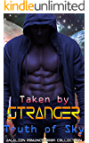 Taken by Stranger: Truth of Sky: An Alien Romance Book Collection