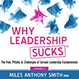 Why Leadership Sucks(tm), Volume 2: The Pain, Pitfalls, and Challenges of Servant Leadership Fundamentals