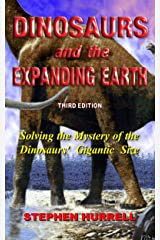 Dinosaurs and the Expanding Earth: Solving the Mystery of the Dinosaurs' Gigantic Size (English Edition) Edición Kindle