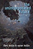 The Unincorporated Future (The Unincorporated Man Book 4)