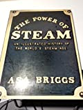 The Power of Steam: An Illustrated History of the World's Steam Age