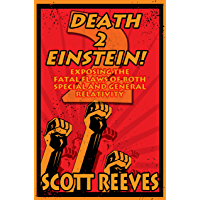 Death to Einstein! 2: Exposing the Fatal Flaws of Both Special and General Relativity (English Edition)