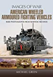 American Wheeled Armoured Fighting Vehicles (Images of War)
