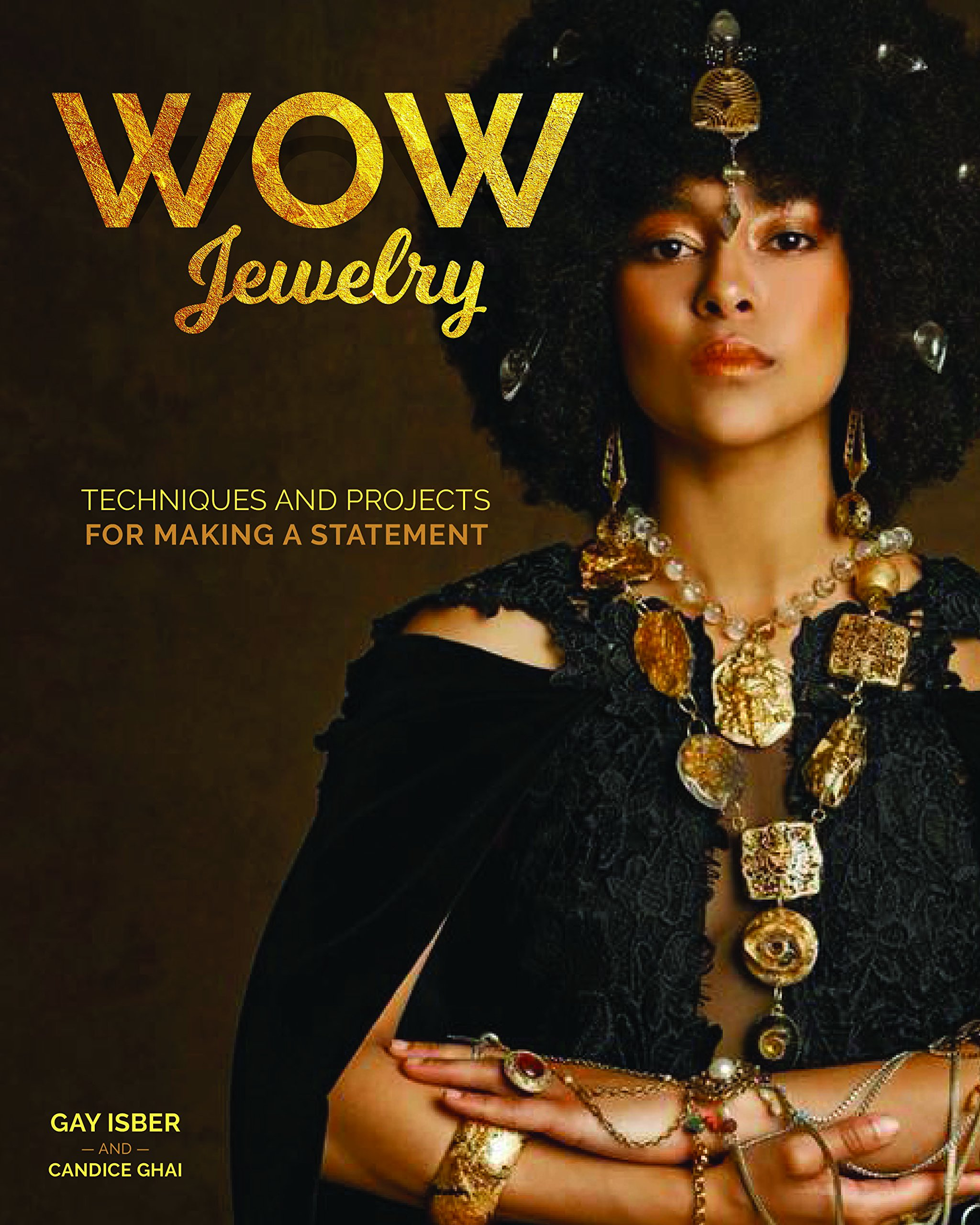 Wow Jewelry: Techniques and Projects for Making a Statement (Fox Chapel Publishing) Unique, Attention-Grabbing DIY Fashion Pieces with Step-by-Step Photos, Tips & Tricks, and Creative Variations