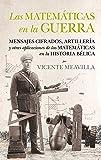Las matemáticas en la guerra: Mensajes cifrados, artillería y otras aplicaciones de las matemáticas en la historia bélica