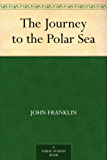 The Journey to the Polar Sea (English Edition)