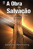 A Obra da Salvação: Jesus Cristo é o Caminho, a Verdade e a Vida