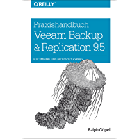 Praxishandbuch Veeam Backup & Replication 9.5: für VMware und Microsoft Hyper-V (German Edition)