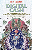 Digital Cash: The Unknown History of the Anarchists, Utopians, and Technologists Who Created Cryptocurrency (English Edition)