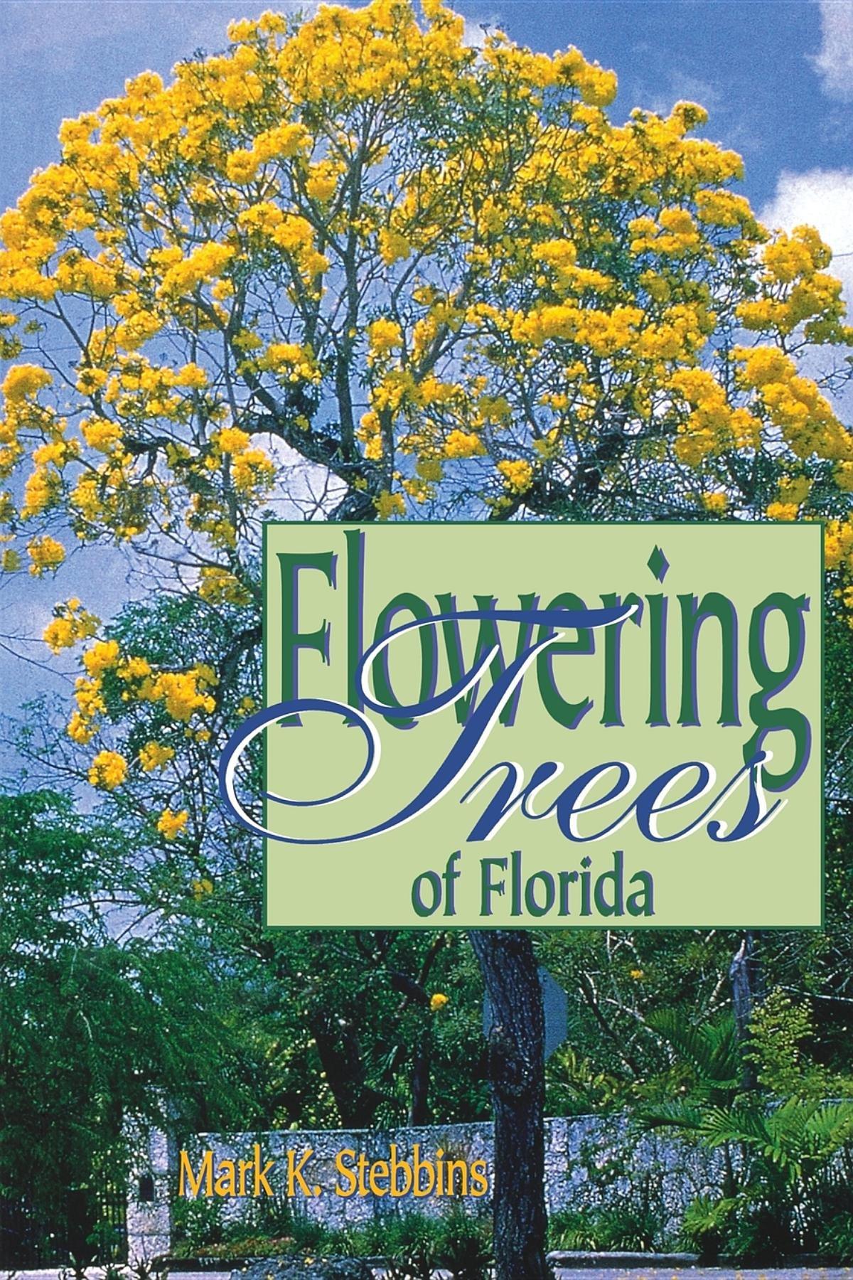 Flowering Trees Of Florida Stebbins Mark 9781561641734 Amazon