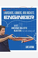 Launchers, Lobbers, and Rockets Engineer: Make 20 Awesome Ballistic Blasters with Ordinary Stuff Paperback