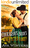 The Courageous Bride's Unexpected Family: A Western Historical Romance Novel