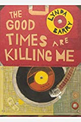 The Good Times Are Killing Me Hardcover