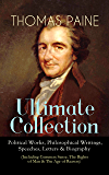 THOMAS PAINE Ultimate Collection: Political Works, Philosophical Writings, Speeches, Letters & Biography (Including Common Sense, The Rights of Man & The ... to Thomas Jefferson and George Washington…