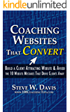 Coaching Websites That Convert: Build a Client Attracting Website & Avoid the 10 Website Mistakes That Drive Ideal Clients Away