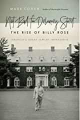 Not Bad for Delancey Street: The Rise of Billy Rose (Brandeis Series in American Jewish History, Culture, and Life) Kindle Edition