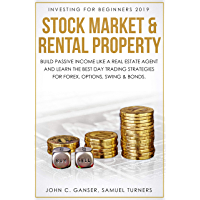 Investing for Beginners 2019: Stock Market & Rental Property - 2 Books in 1: Build Passive Income like a Real Estate Agent and Learn the Best Day Trading ... Options, Swing & Bond (English Edition)