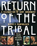 Return of the Tribal: Celebration of Body Adornment, Piercing, Tattooing, Scarification, Body Painting