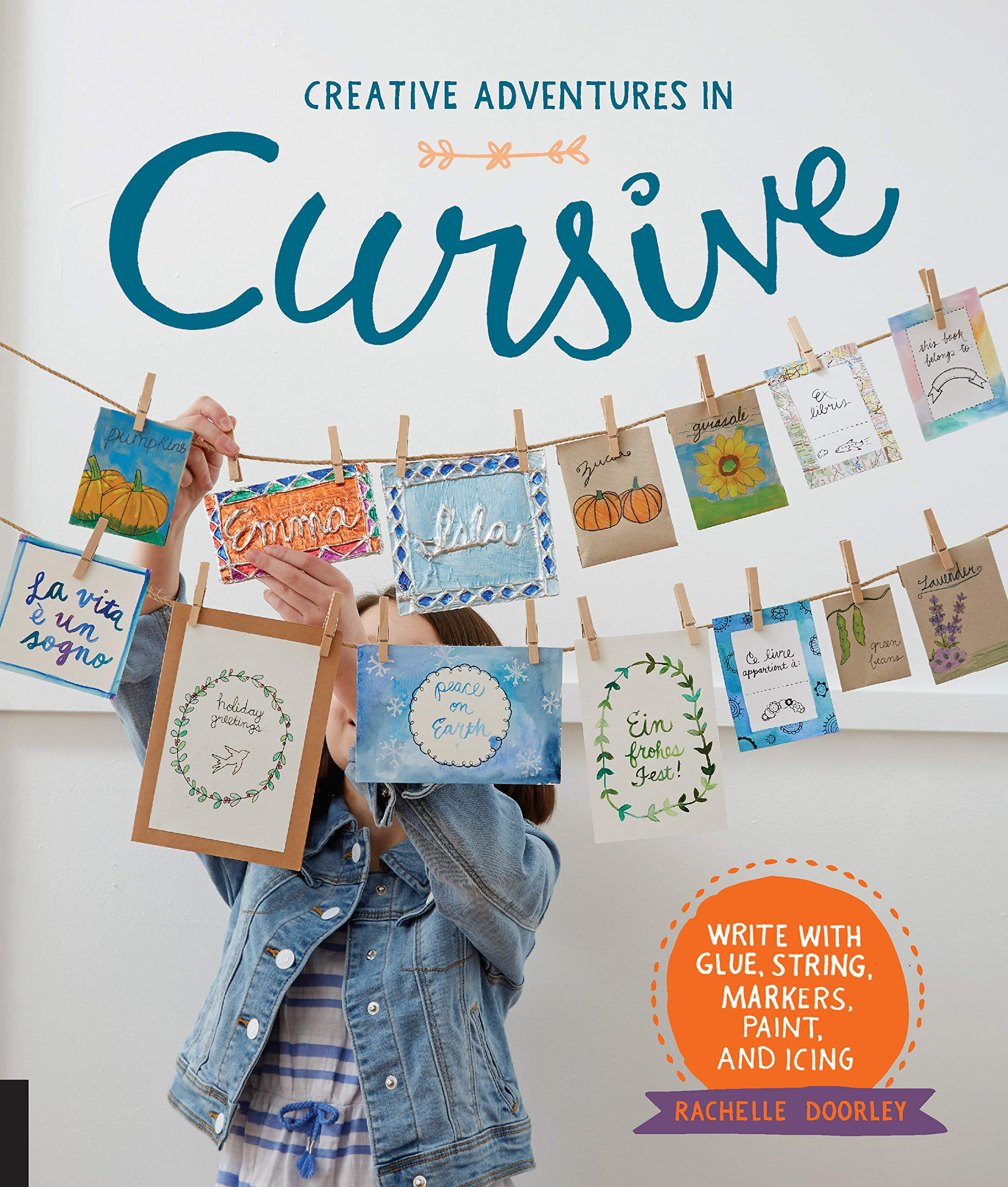 Creative Adventures in Cursive: Write with glue, string, markers, paint, and icing!