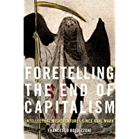 Foretelling the End of Capitalism: Intellectual Misadventures since Karl Marx (English Edition)