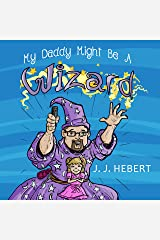 My Daddy Might Be A Wizard Kindle Edition