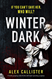 Winter Dark: A totally gripping crime thriller with heart-pounding suspense (The Winter Series Book 1)