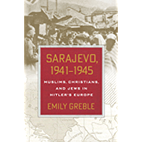 Sarajevo, 1941–1945: Muslims, Christians, and Jews in Hitler's Europe