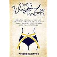 RAPID WEIGHT LOSS HYPNOSIS: Meditation, Motivation, Hypnosis And Powerful Affirmations Burn fat Naturally thanks to…