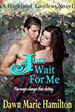 Just Wait For Me (Highland Gardens Book 4)