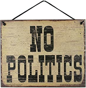 "8x10 Vintage Style Sign Saying ""NO POLITICS"" Decorative Fun Household Family Signs for Americans, Democrats, Republicans, Independents, and Anyone Tired of the Constant Political Bickering (8x10)"