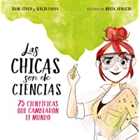 Las chicas son de ciencias: 25 científicas que cambiaron el mundo / Science Is a  Girl's Thing (No ficción ilustrados) (Spanish Edition)