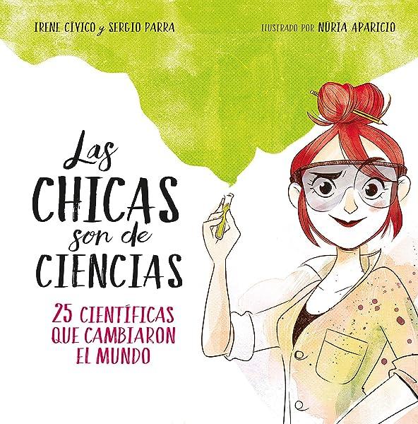 Las chicas son de ciencias. 25 científicas que cambiaron el mundo - Libros para empoderar a las niñas - Mil ideas para regalar