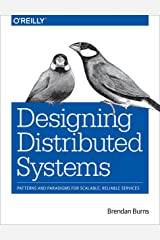 Designing Distributed Systems: Patterns and Paradigms for Scalable, Reliable Services Kindle Edition