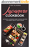 Japanese Cookbook: Authentic Japanese Home Cooking Recipes for Ramen, Bento, Sushi & More (Takeout, Noodles, Rice, Salads, Miso Soup, Tempura, Teriyaki, Bento box) (English Edition)