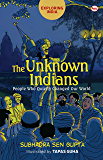 The Unknown Indians: People Who Quietly Changed Our World (Exploring India)
