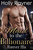 Maid To The Billionaire: Forever His (Part Three) (Billionaire Romance)