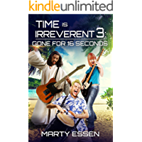 Time Is Irreverent 3: Gone for 16 Seconds book cover