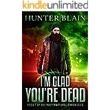 I'm Glad You're Dead: Preternatural Chronicles Book 1 (The Preternatural Chronicles)