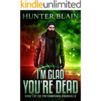 I'm Glad You're Dead: Preternatural Chronicles Book 1 (The Preternatural Chronicles) book cover