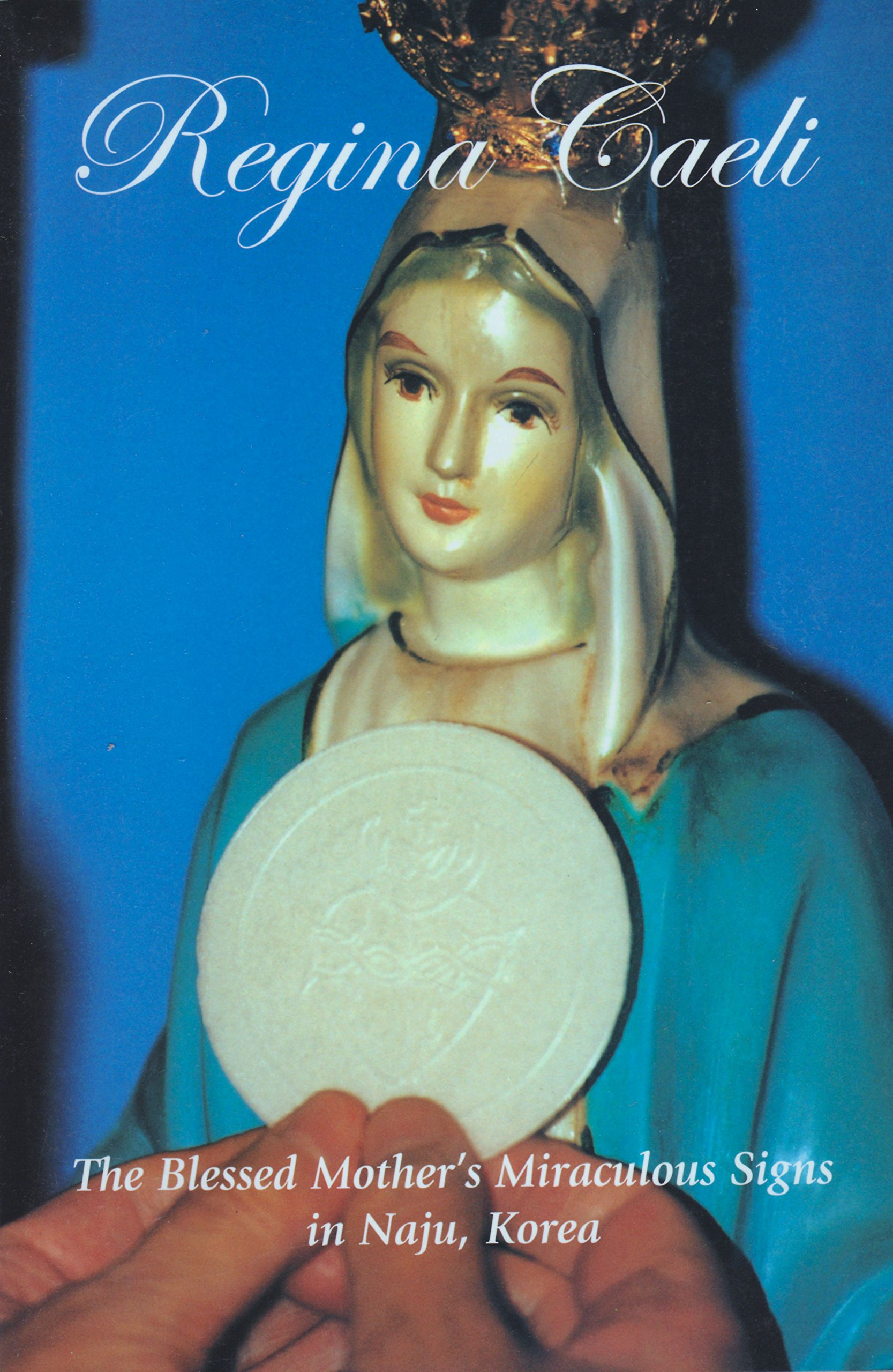 Regina Caeli: The Blessed Mother's Miraculous Signs in Naju