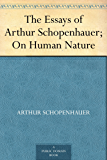 The Essays of Arthur Schopenhauer; On Human Nature (English Edition)