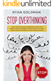 Stop Overthinking: How to Start Positive New Habits Based on Action and Eliminate Anxiety and Negative Thinking…