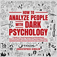 How to Analyze People with Dark Psychology: 3 Books in 1: Dark Psychology and Manipulation, How to Read People Like a…